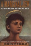 A Marginal Jew: Rethinking the Historical Jesus. Volume One, The Roots of the Problem and the Person (The Anchor Bible Reference Library) - John P. Meier