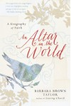 An Altar in the World: A Geography of Faith - Barbara Brown Taylor