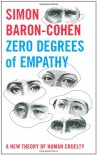 Zero Degrees of Empathy: A New Theory of Human Cruelty - Simon Baron-Cohen