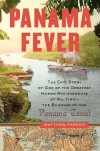 Panama Fever: The Epic Story of One of the Greatest Human Achievements of All Time-- the Building of the Panama Canal - Matthew Parker