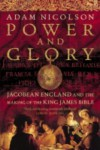 Power and Glory: Jacobean England and the Making of the King James Bible - Adam Nicolson