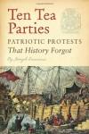 Ten Tea Parties: Patriotic Protests That History Forgot - Joseph Cummins