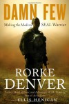 Damn Few: Making the Modern SEAL Warrior - Rorke Denver