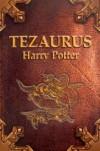 """Tezaurus czyli Skarbiec wiedzy o czarodziejach, duchach, mugolach, zwierzętach, roślinach, miejscach, przedmiotach, zaklęciach, instytucjach i ideach w książkach """"Harry Potter i..."""" (od I do IV tomu) - Andrzej Polkowski, Joanna Lipińska"""