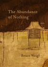 The Abundance of Nothing: Poems - Bruce Weigl