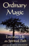 Ordinary Magic: Everyday Life as Spiritual Path - John Welwood