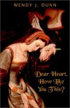 Dear Heart, How Like You This? - Wendy J. Dunn