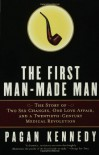 The First Man-Made Man: The Story of Two Sex Changes, One Love Affair, and a Twentieth-Century Medical Revolution - Pagan Kennedy