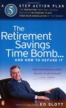 The Retirement Savings Time Bomb . . . and How to Defuse It: A Five-Step Action Plan for Protecting Your IRAs, 401(k)s, and Other RetirementPlans from Near Annihilation by the Taxman - Ed Slott