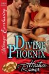 Divine Phoenix [Divine Creek Ranch 10] (Siren Publishing Menage Everlasting) - Heather Rainier