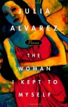 The Woman I Kept to Myself - Julia Alvarez