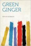 Green Ginger - Arthur Morrison
