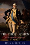 The First of Men: A Life of George Washington - John Ferling