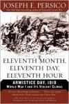 Eleventh Month, Eleventh Day, Eleventh Hour: Armistice Day, 1918 - Joseph E. Persico