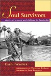 Soul Survivors: Stories of Women and Children in Cambodia - Carol Wagner, Valentina Dubasky