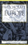 Witchcraft in Europe, 400-1700: A Documentary History (Middle Ages Series) - Alan Charles Kors