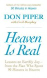 Heaven Is Real: Lessons on Earthly Joy--From The Man Who Spent 90 Minutes In Heaven - Don Piper, Cecil Murphey