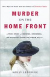 Murder on the Home Front: A True Story of Morgues, Murderers, and Mysteries during the London Blitz - Molly Lefebure