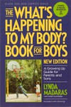 "The ""What's Happening to My Body?"" Book for Boys : A Growing-Up Guide for Parents and Sons - Lynda; Saavedra,  Dane Madaras"