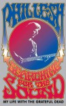 Searching for the Sound: My Life with the Grateful Dead - Phil Lesh