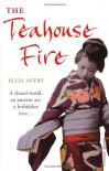 The Teahouse Fire - Ellis Avery