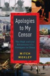 Apologies to My Censor: The High and Low Adventures of a Foreigner in China - Mitch Moxley