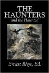 The Haunters and the Haunted - Ernest Rhys, Edgar Allan Poe, Arthur Machen