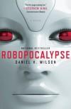 Robopocalypse: A Novel - Daniel H. Wilson