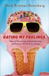 Eating My Feelings: Tales of Overeating, Underperforming, and Coping with My Crazy Family - Mark Rosenberg