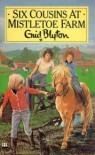 Six Cousins At Mistletoe Farm - Enid Blyton