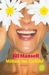 Mitten Im Gefühl: Roman - Jill Mansell, Tatjana Kruse