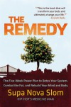 The Remedy: The Five-Week Power Plan to Detox Your System, Combat the Fat, and Rebuild Your Mind and Body - SupaNova Slom