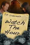 Watch The Hour - J.R. Lindermuth