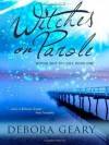 Witches on Parole  - Debora Geary