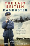 The Last British Dambuster: One man's extraordinary life and the raid that changed history - George Johnny Johnson