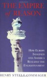 The Empire of Reason: How Europe Imagined and America Realized the Enlightenment - Henry Steele Commager
