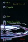 Die Physik Der Welterkenntnis. Auf Dem Weg Zum Universellen Verstehen - David Deutsch