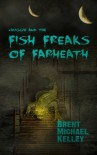 Chuggie and the Fish Freaks of Farheath - Brent Michael Kelley