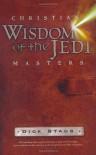 Christian Wisdom of the Jedi Masters - Dick Staub