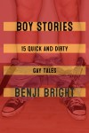 Boy Stories: 15 Quick and Dirty Gay Tales - Benji Bright
