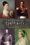The Coburg Conspiracy: Royal Plots and Manoeuvres - Richard E. Sotnick
