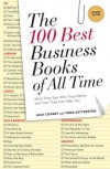The 100 Best Business Books of All Time: What They Say, Why They Matter, and How They Can Help You - Jack Covert, Todd Sattersten