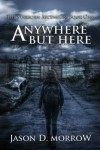 Anywhere But Here (The Starborn Ascension) - Jason D. Morrow
