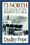 73 North: The Battle of the Barents Sea - Dudley Pope, Leonard Weber