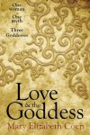 Love & the Goddess: One Woman, One Myth, Three Goddesses - Mary Elizabeth Coen