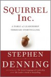 Squirrel Inc.: A Fable of Leadership through Storytelling - Stephen Denning