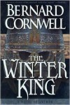 The Winter King: A Novel of Arthur - Bernard Cornwell
