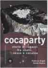 Cocaparty: Storie Di Ragazzi Fra Sballi, Sesso E Cocaina - Federica Angeli