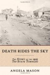 Death Rides the Sky: The Story of the 1925 Tri-State Tornado - Angela Mason