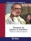 Ponerse la patria al hombro: memoria y camino de esperanza  - Jorge Mario Bergoglio